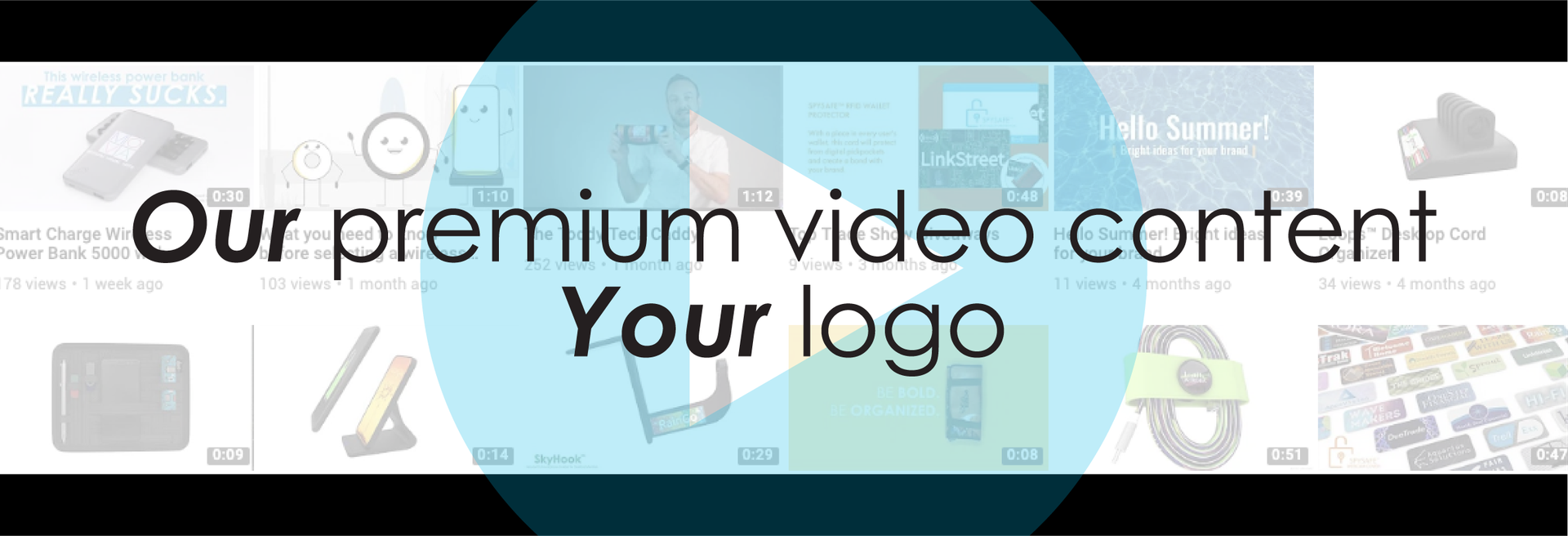 Our Premium Video Content - Your Logo